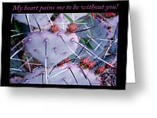 My Heart Pains Me To Be Without You 7 Greeting Card