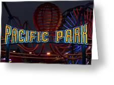 Neon Sign At Pacific Park At Santa Monica Greeting Card