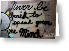Never Be Afraid To Speak Your Mind Greeting Card