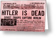 News From The Past Hitler Is Dead Greeting Card