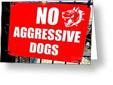 No Aggressive Dogs Greeting Card