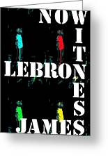Now Witness Lebron James Greeting Card