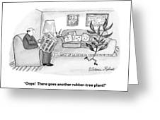 Oops!  There Goes Another Rubber-tree Plant! Greeting Card