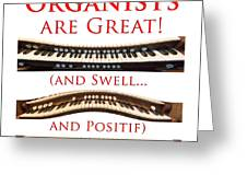 Organists Are Great Greeting Card