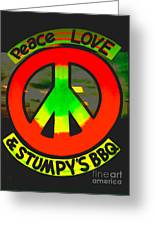 Peace Love And Stumpy's Bbq Greeting Card
