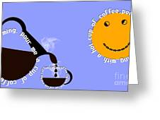 Perk Up With A Cup Of Coffee 11 Greeting Card