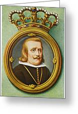 Philip Iv, King Of Spain Reigned Greeting Card