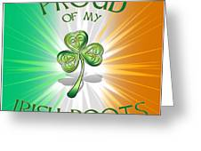 Proud Of My Irish Roots Greeting Card