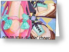 Put On Your Dancin Shoes Greeting Card