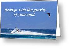 Realign With Gravity Of Your Soul Greeting Card