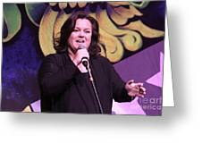 Rosie O'donnell Greeting Card