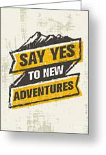 Say Yes To New Adventure. Inspiring Greeting Card