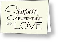 Season Everything With Love Greeting Card
