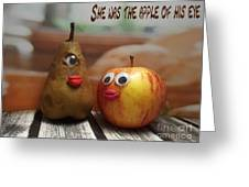 She Was The Apple Of His Eye Greeting Card