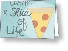 Slice Of Life Greeting Card