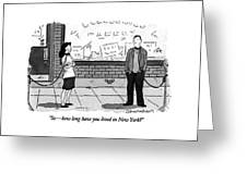 So - How Long Have You Lived In New York? Greeting Card