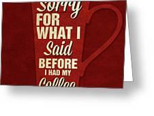 Sorry For What I Said IIi Greeting Card