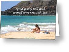 Spend Quality Time With Yourself Greeting Card
