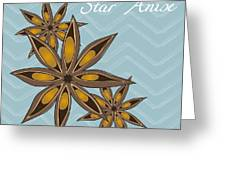 Star Anise Art Greeting Card by Christy Beckwith