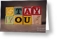 Stay You Greeting Card