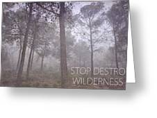 Stop Destroying Forest Wilderness Area Greeting Card