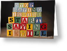 Stop Saying I Wish And Start Saying I Will  Greeting Card