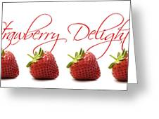 Strawberry Delight Greeting Card by Natalie Kinnear