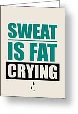 Sweat Is Fat Crying Gym Motivational Quotes Poster Greeting Card