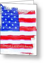 Sweet Land Of Liberty Greeting Card