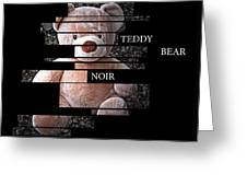 Teddy Bear Noir Greeting Card by William Patrick