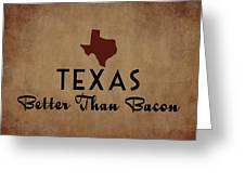 Texas Better Than Bacon Greeting Card