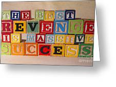 The Best Revenge Is Massive Success Greeting Card