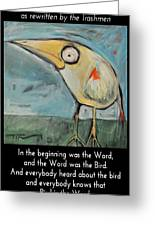 The Bird Is The Word Is The Bird Greeting Card