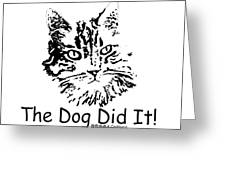 The Dog Did It Greeting Card