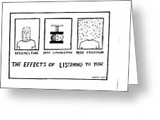 The Effects Of Listening To You Greeting Card