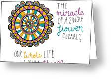 The Miracle Of A Flower Greeting Card