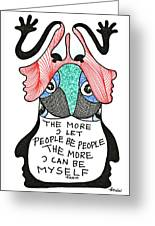 The More I Let People Be People... Greeting Card