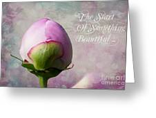 The Start Of Something Beautiful ... Greeting Card