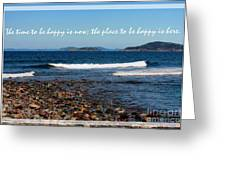 The Time To Be Happy Is Now Greeting Card