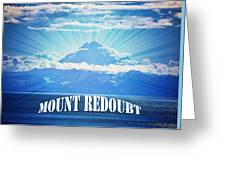 The Volcano Mt Redoubt Greeting Card