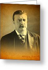 Theodore Teddy Roosevelt Portrait And Signature Greeting Card