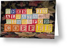 There Is Always Time For Coffee Greeting Card