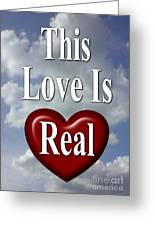 This Love Is Real Greeting Card