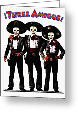 Three Amigos - Day Of The Dead Greeting Card