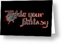 Tickle Your Fantasy Greeting Card