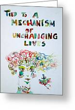 Tied To A Mechanism Of Unchanging Lives Greeting Card