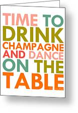 Time To Drink Champagne Greeting Card