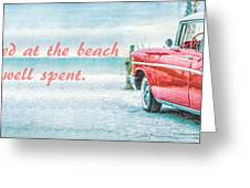 Time Wasted At The Beach Is Time Well Spent Greeting Card
