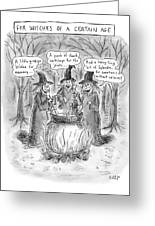 Title Witches Of A Certain Age... Aging Witches Greeting Card