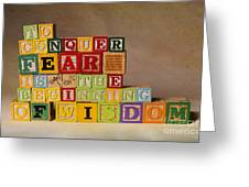 To Conquer Fear Is The Beginning Of Wisdom Greeting Card